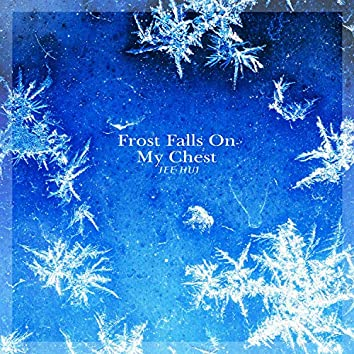 Frost Falls On My Chest