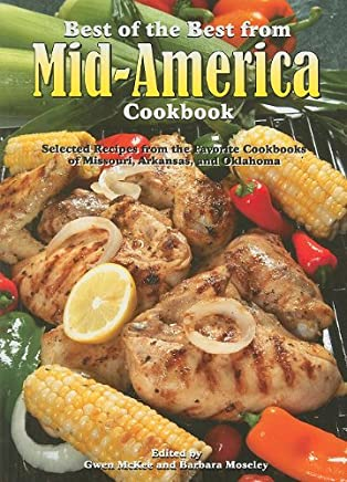 Best of the Best From Mid-America Cookbook: Selected Recipes Form the Facorite Cookbooks of Missouri, Arkansas, and Oklahoma