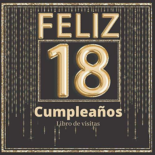 Feliz 18 Cumpleaños libro de visitas: Libro de firmas para poner fotos y recuerdos. Decoración fiesta cumpleaños 18 años. Regalos originales para hombres y mujeres.