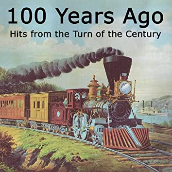 100 Years Ago Hits From the Turn of the Century