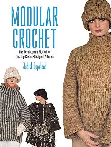 Modular Crochet: The Revolutionary Method for Creating Custom-Designed Pullovers (Dover Knitting, Crochet, Tatting, Lace)