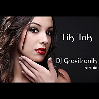 Tik Tok (DJ Gravitronik Remix)