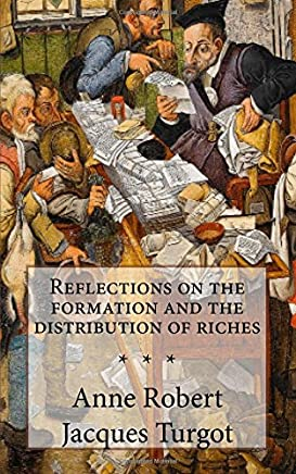 Turgot, Reflections on the Formation and the Distribution of Riches