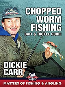 Chopped Worm Fishing: Bait & Tackle Guide - Dickie Carr (Masters of Fishing & Angling)