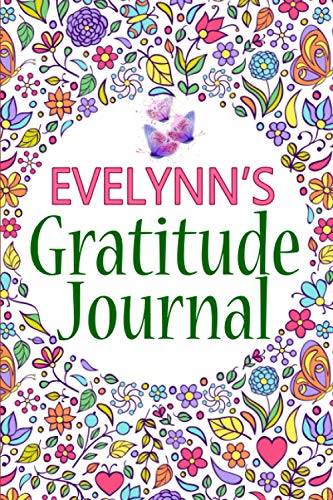 Evelynn's Gratitude Journal: 90 Days Gratitude Journal with Prompts for Evelynn | A Guide To Cultivate An Attitude Of Gratitude, Positivity and ... Reflection And Mindfulness Journal (6x9)