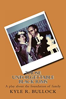 Those Unforgettable Black Rims: A play about the foundation of family