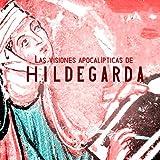 Las visiones apocalípticas de Hildegarda de Bingen