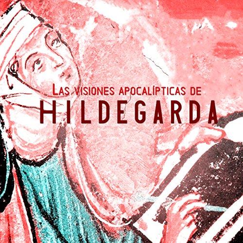 Las visiones apocalípticas de Hildegarda de Bingen [The Apocalyptic Visions of Hildegard of Bingen] audiobook cover art