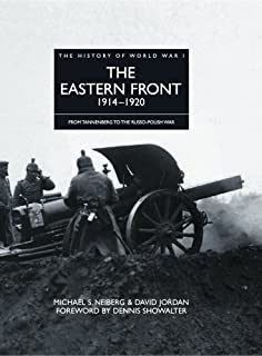 The Eastern Front 1914–1920: From Tannenberg to the Russo-Polish War (History of WWI)