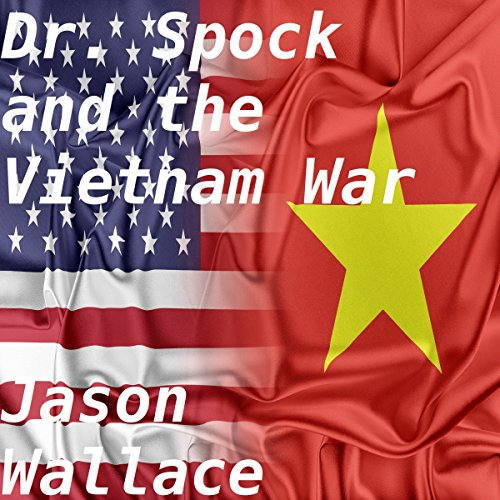 Dr. Spock and the Vietnam War audiobook cover art