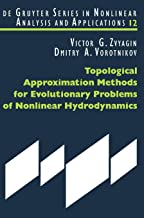 Topological Approximation Methods for Evolutionary Problems of Nonlinear Hydrodynamics (De Gruyter Series in Nonlinear Analysis and Applications)