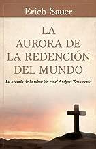 La Aurora de la redención del mundo: La historia de la salvación en el Antiguo Testemento (Spanish Edition)
