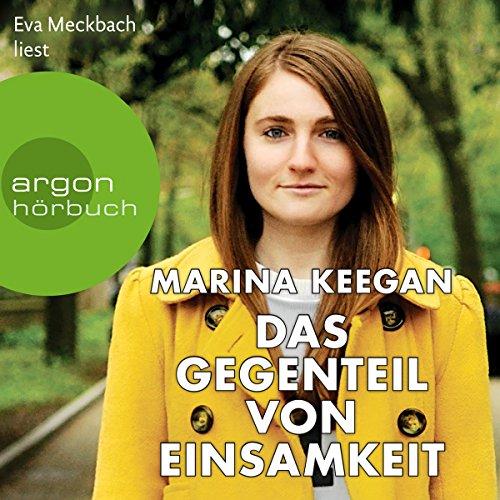 Das Gegenteil von Einsamkeit                   Autor:                                                                                                                                 Marina Keegan                               Sprecher:                                                                                                                                 Eva Meckbach                      Spieldauer: 6 Std. und 34 Min.     84 Bewertungen     Gesamt 3,9