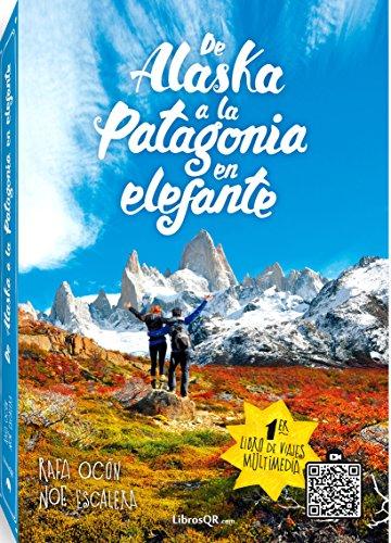 De Alaska a la Patagonia en elefante: Un viaje real desde Alaska hasta la Patagonia (Viajes y Aventuras nº 1)