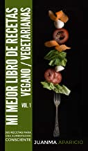 Mi mejor libro de cocina Vegano/Vegetariana : Volumen I