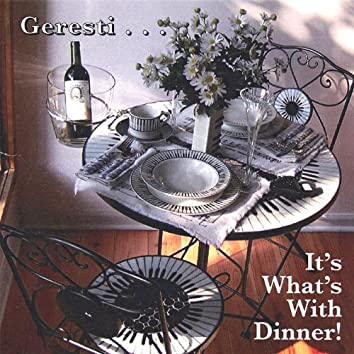 Geresti...It's What's With Dinner