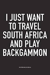 I Just Want To Travel South Africa And Play Backgammon: A 6x9 Inch Matte Softcover Diary Notebook With 120 Blank Lined Pages And A Funny Gaming Cover Slogan