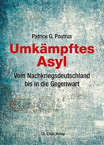 Umkämpftes Asyl: Vom Nachkriegsdeutschland bis in die Gegenwart (Politik)