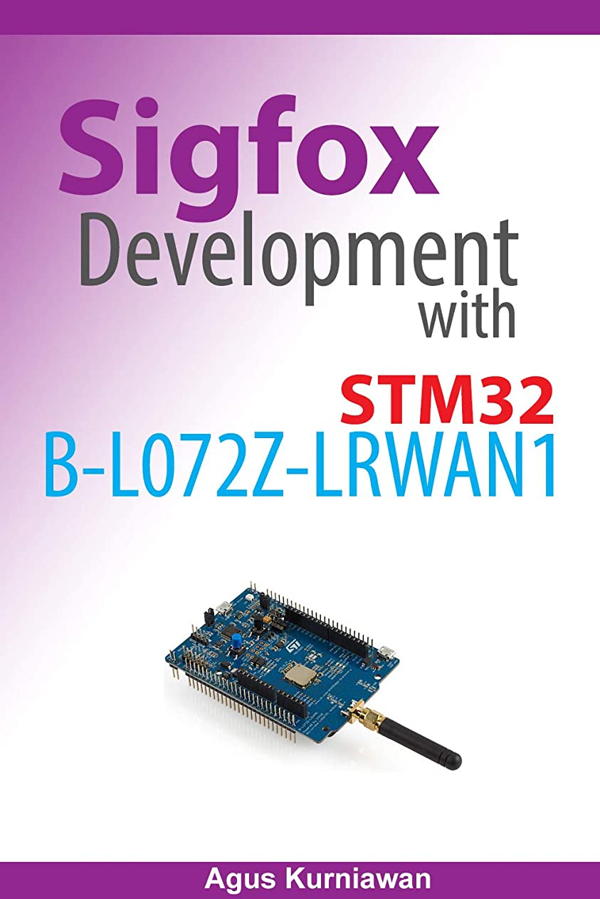 発見啓発する回路Sigfox Development with STM32 B-L072Z-LRWAN1 (English Edition)