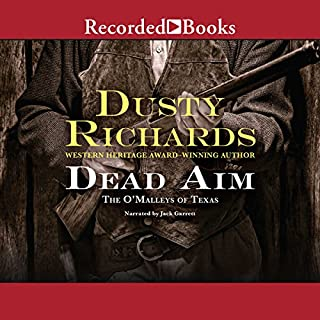 The O'Malleys of Texas: Dead Aim                   By:                                                                                                                                 Dusty Richards                               Narrated by:                                                                                                                                 Jack Garrett                      Length: 10 hrs and 52 mins     55 ratings     Overall 4.0
