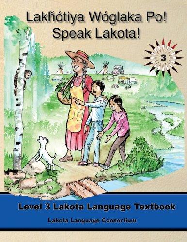 Lakhotiya Woglaka Po! - Speak Lakota! Level 3 Lakota...