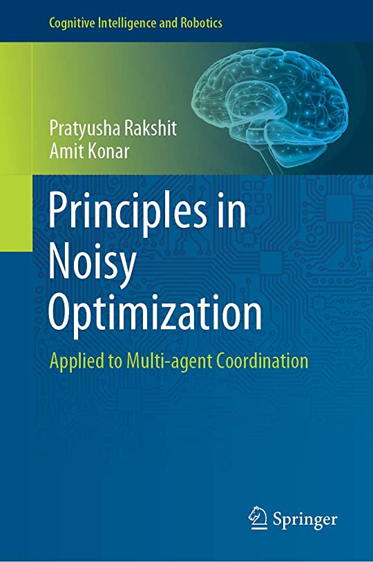 サイバースペース石膏同種のPrinciples in Noisy Optimization: Applied to Multi-agent Coordination (Cognitive Intelligence and Robotics) (English Edition)