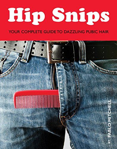 Hip Snips: Your Complete Guide to Dazzling Pubic Hair (English Edition)