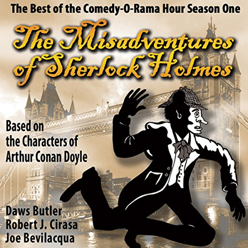 The Misadventures of Sherlock Holmes: The Best of the Comedy-O-Rama Hour, Season One                   By:                                                                                                                                 Mr. Joe Bevilacqua,                                                                                        Daws Butler,                                                                                        Robert J. Cirasa,                   and others                          Narrated by:                                                                                                                                 Vernon Morris,                                                                                        Henry J. Quinn,                                                                                        Jan Meredith,                   and others                 Length: 4 hrs and 56 mins     10 ratings     Overall 3.0