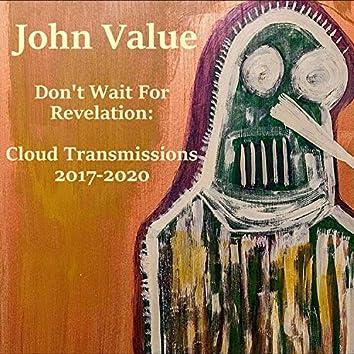Don't Wait for Revelation: Cloud Transmissions 2017-2020