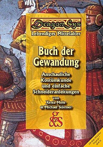 Buch der Gewandung - DragonSys IX: Anschauliche Kostümkunde und einfache Schneideranleitungen / DragonSys Lebendiges Mittelalter Band IX