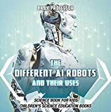 The Different AI Robots and Their Uses - Science Book for Kids | Children's Science Education Books (English Edition)