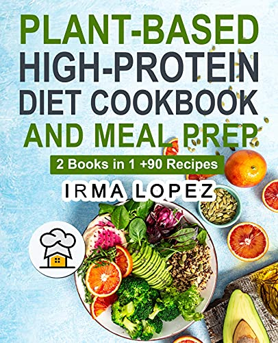 Plant-Based High-Protein Diet Cookbook and Meal Prep: 2 Books in 1. The Complete Guide To Achieve The Health Benefits of Eating a Plant Based Diet. +90 ... your Vegan Lifestyle. (English Edition) ⭐