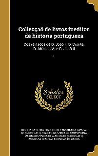 Colleccao de Livros Ineditos de Historia Portugueza: DOS Reinados de D. Joao I., D. Duarte, D. Affonso V., E D. Joao II; 1