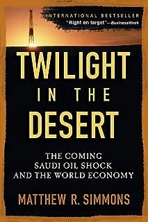 Twilight in the Desert: The Coming Saudi Oil Shock and the World Economy: The Coming Saudi Oil Shock and the World Economy