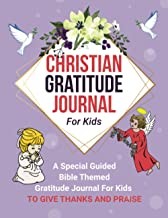 Christian Gratitude Journal For Kids: A Special Guided Bible Themed Gratitude Journal For Kids To Give Thanks And Praise