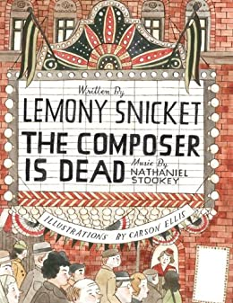 The Composer Is Dead by [Lemony Snicket, Carson Ellis, Nathaniel Stookey]