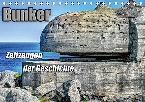 Bunker Zeitzeugen der Geschichte (Tischkalender 2019 DIN A5 quer): Bunker - Monumente aus Stahl und...