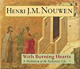 With Burning Hearts: A Meditation on the Eucharistic Life - Henri J. M. Nouwen