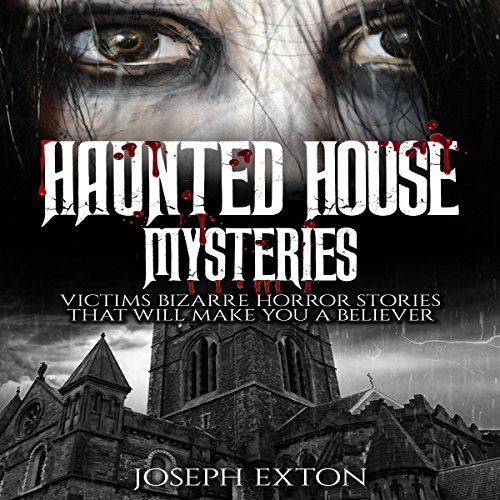 Haunted House Mysteries: Victims Bizarre Horror Stories That Will Make You a Believer audiobook cover art