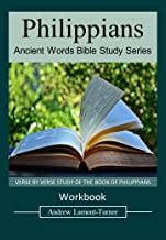 Philippians: A VERSE BY VERSE STUDY OF THE BOOK OF PHILIPPIANS (Ancient Words Bible Study Series)