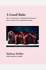 A Good Bake: The Art and Science of Making Perfect Pastries, Cakes, Cookies, Pies, and Breads at Home: A Cookbook Hardcover