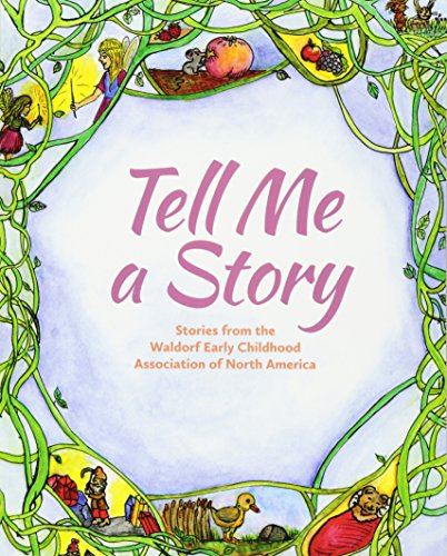 Tell Me A Story Stories From The Waldorf Early Childhood Association Of North America