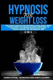 HIPNOSYS FOR WEIGHT LOSS: The Ultimate Guide to Stop Emotional Eating, Forget Sugar Cravings, Binge and Compulsive Eating....