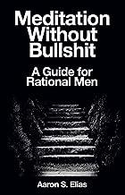 Meditation Without Bullshit: A Guide for Rational Men
