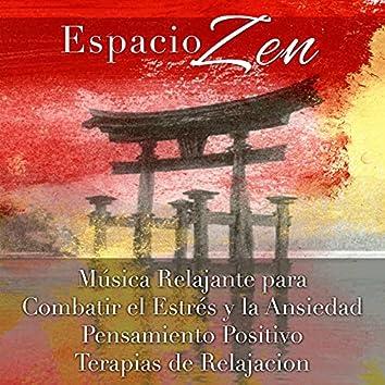 Espacio Zen - Música Relajante para Combatir el Estrés y la Ansiedad para Pensamiento Positivo, Terapias de Relajacion y Ejercicios de Meditación