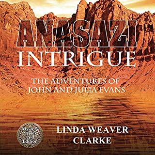 Anasazi Intrigue      The Adventures of John and Julia Evans, Book 1              By:                                                                                                                                 Linda Weaver Clarke                               Narrated by:                                                                                                                                 Carolyn Kashner                      Length: 7 hrs and 48 mins     4 ratings     Overall 5.0