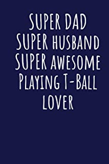 Super Dad Super Husband Super Awesome Playing T-Ball Lover: Blank Lined Blue Notebook Journal