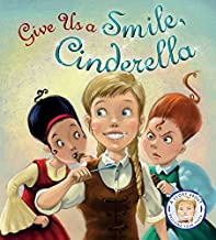 Give Us a Smile, Cinderella!: A Story About Personal Hygiene (Fairytales Gone Wrong)