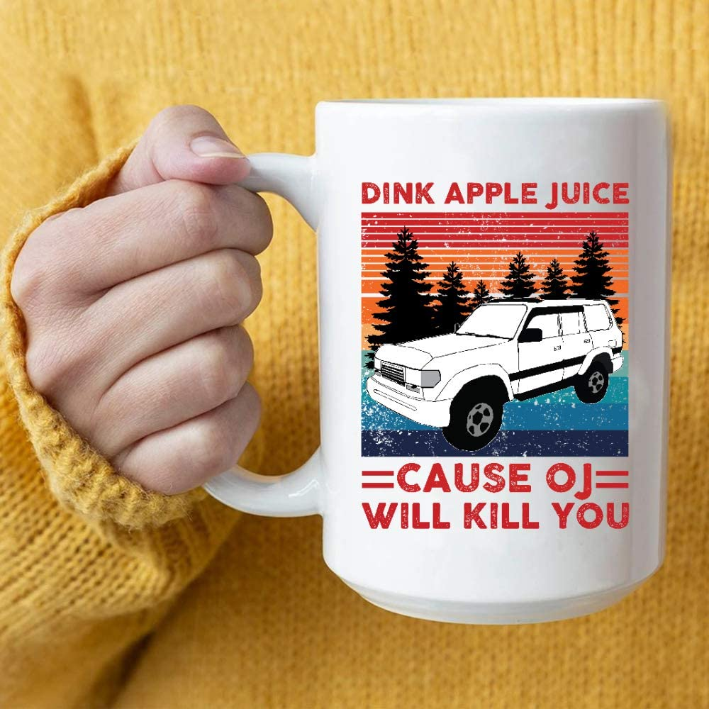 Drink Apple Juice Because Oj Will Kill You Coffee Mug Gifts