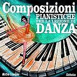 Composizioni Pianistiche per la Lezione di Danza...